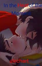 In The Heat of The Moment (Hidashi Fan fiction) by alechart