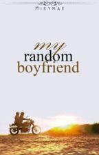 My Random Boyfriend (Completed) by MieyMae