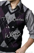 The Waiter is a What? by _odairsmyfinnick_