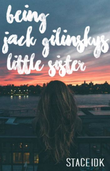 Being Jack Gilinsky's Little Sister