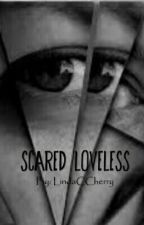 Scared Loveless by LindaCCherry