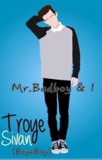Mr.Badboy and I (Troye Sivan fanfic) boyxboy by introvert_narry