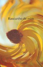Rascunho de mim by Gyllaine