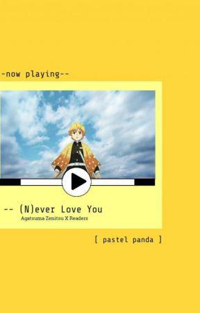 (N)ever Love You ||Zenitsu X Reader ✓ by paztelpanda