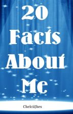 20 Facts About Me by ChelciiJhes