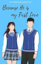 Because He is My First Love by patienceselenophile