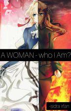 A WOMAN - WHO I AM? by SidraShamsi1