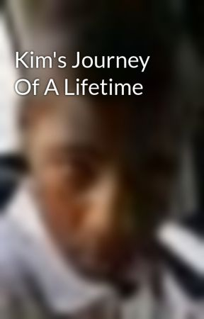 Kim's Journey Of A Lifetime by mrjay2010