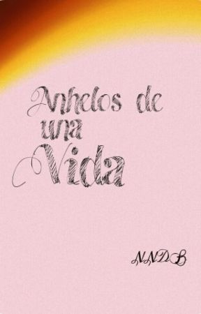 Anhelos de una Vida by NNDB10