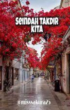 Seindah Takdir Kita by misssakura25