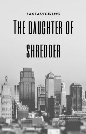 The Daughter of Shredder by Fantasygirl223