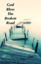 God Bless the Broken Road by authoranonymous97