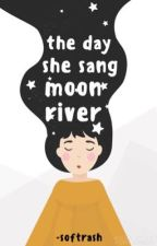 The day she sang Moon River   on-going by -softrash