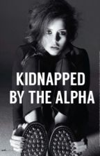 Kidnapped By The Alpha by Ninadobrevislife