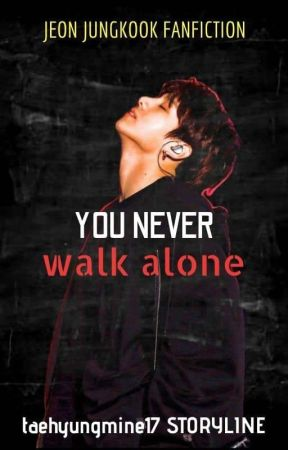 You Never Walk Alone (Jungkook Fanfic) by taehyungmine17