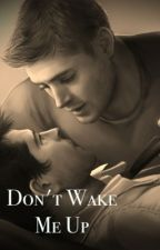 Don't Wake Me Up | Destiel by jensenshackles