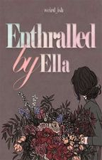 Enthralled By Ella by weird_ish