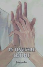 My Possessive Lecturer  by kairoszenkax