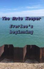 The Mate Keeper : Everlee's Beginning  by Elizabeth-Thomas