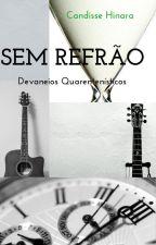 Sem Refrão. Devaneios Quarentenísticos. by raynaradino