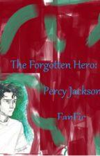 The Forgotten Hero: A Percy Jackson Fiction by juniorsrosie