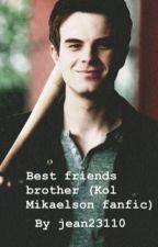 Best friends brother(Kol Mikaelson fan fic) by jean23110