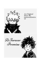 A Forever Promise {Bakudeku x Fem! Reader} by justarandomteen1