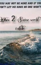 When two same world collide  by spoil_child
