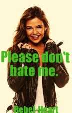 Please Don't Hate Me. by rebel-heart