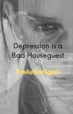 Depression is a Bad Houseguest by TheAuthorAgain