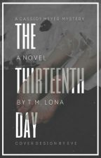 THE THIRTEENTH DAY - BOOK 1 (UNDERGOING EDITING.) by More_Nike_