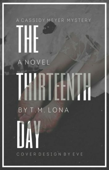 THE THIRTEENTH DAY - BOOK 1 (UNDERGOING EDITING.)
