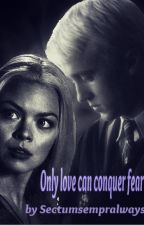 Only love can conquer fear. (DracoMalfoyLovestory) by Sectumsempralways