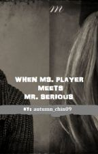 When Ms. Player Meets Mr. Serious (ON-GOING) by autumn_chin09