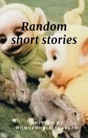 Random storys i write for class by homophobiaisgay666