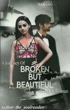 Broken But Beautiful : A Journey Of Being A Woman  by the_soulreader
