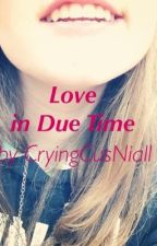 Love in Due Time - A One Direction Fanfiction by CryingCusNiall