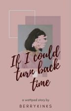 If I Could Turn Back Time by Berrykinks