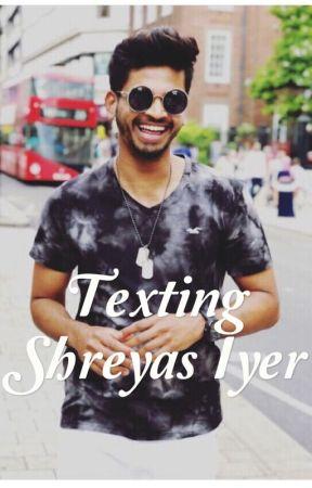 Texting Shreyas Iyer | on hold by sarcasticallysexy