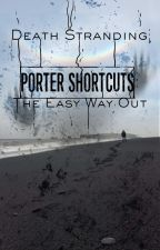 Porter Shortcuts - The Easy Way Out by Demon-Of-The-Flow