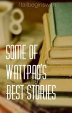 Some of Wattpad's Best Stories by itallbeginswith