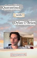 quarantined with dylan o brien by igotmyapplejuiceyall