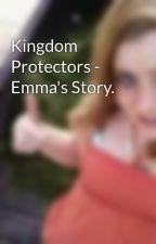 Kingdom Protectors - Emma's Story. by Hanbanfri