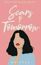 Scars of Tomorrow (Most Girls Series #1) by bbiyaya
