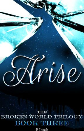 Arise: The Broken World Trilogy Book III [ONGOING] by lionobsession