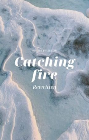 Catching Fire: Rewritten by Something13000