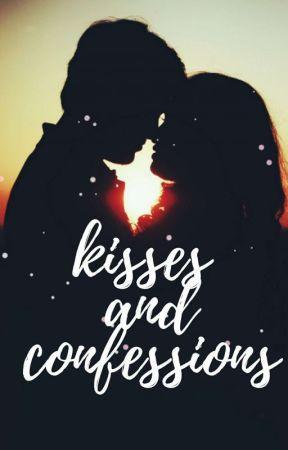 Kisses And Confessions by B00kworm_22