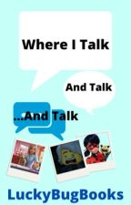 Where I Talk and Talk.....and Talk | LuckyBugBooks by LuckyBugBooks