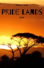 Until The Pride Lands End... by PeonyGirl101