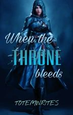 When The Throne Bleeds by totemwrites